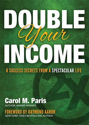 Double Your Income: 8 Success Secrets From a Spectacular Life